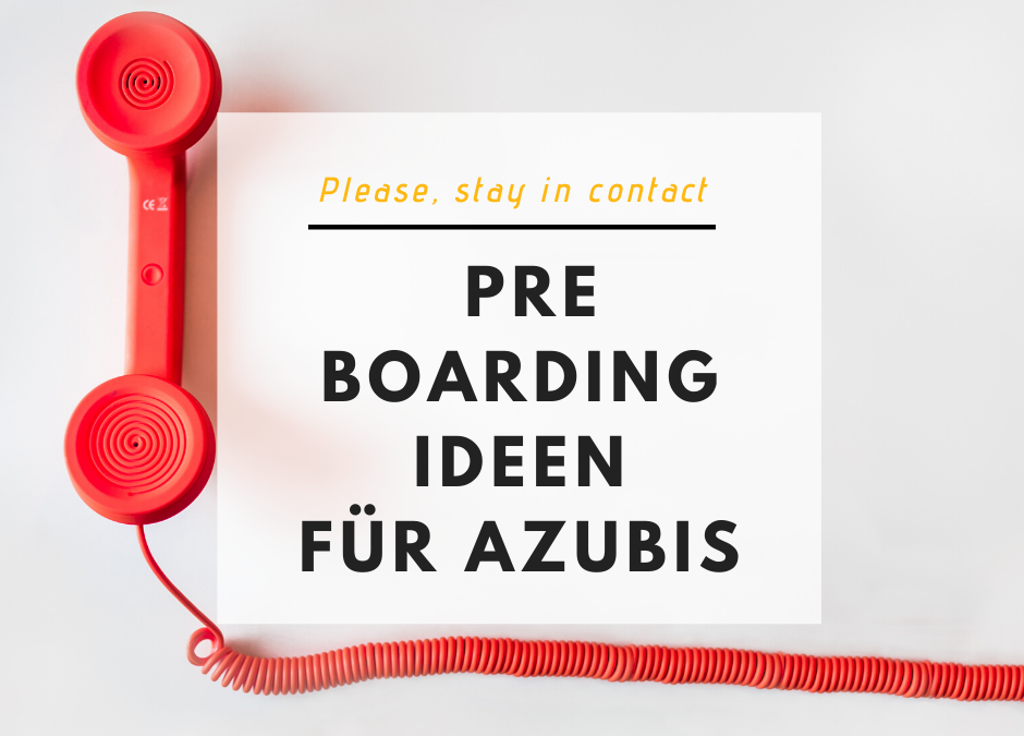 Pre Boarding Ideen für Azubis – Please, stay in contact!